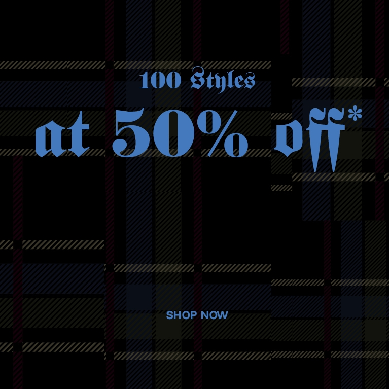 100+ Styles at 50% off